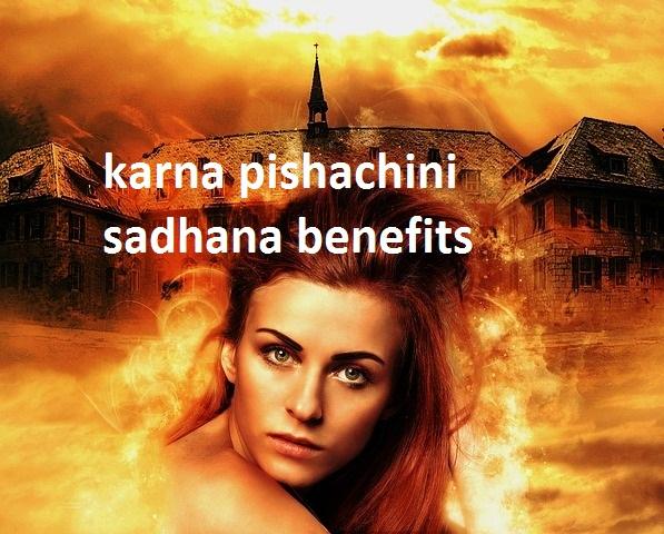 karna pishachini sadhana benefits